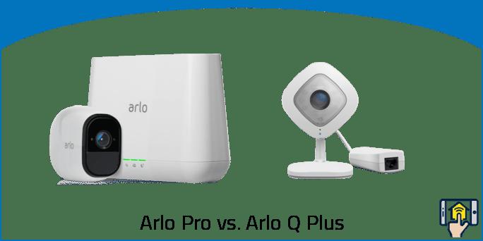 Arlo Pro vs. Arlo Q Plus