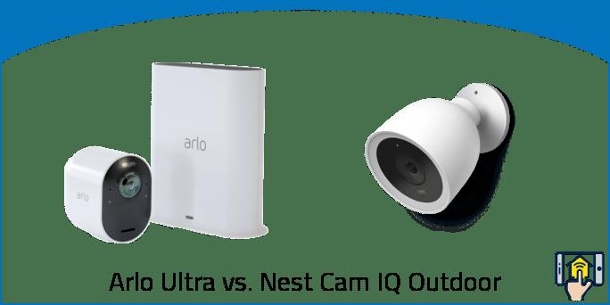Arlo Ultra vs. Nest Cam IQ Outdoor