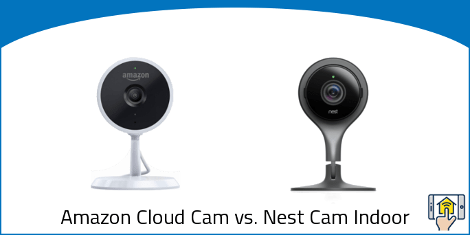 Amazon Cloud Cam vs. Nest Cam Indoor