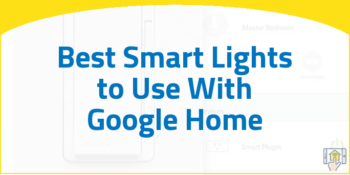 Best Smart Lights to Use With Google Home