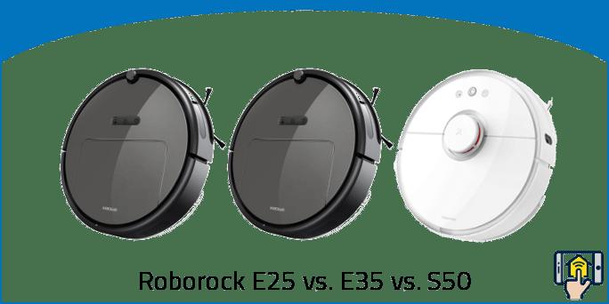 Roborock E25 vs. E35 v. S50