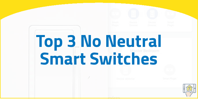 Top 3 No Neutral Smart Switches