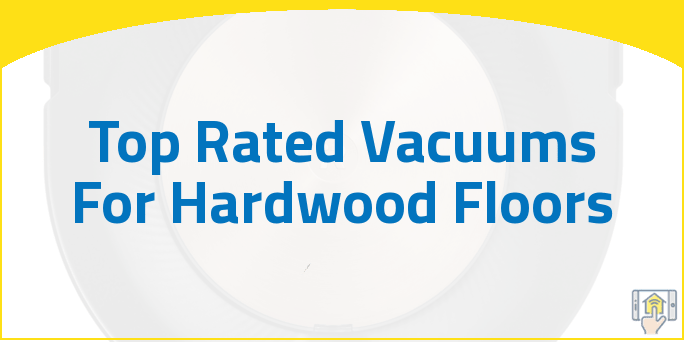 Top Rated Vacuums For Hardwood Floors