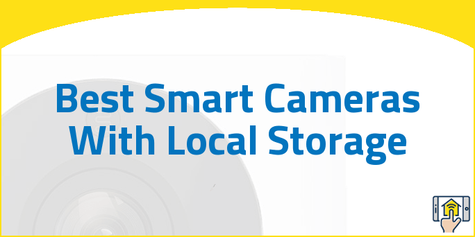 Best Smart Cameras With Local Storage