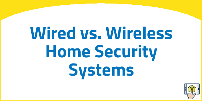 Wired vs. Wireless Home Security Systems
