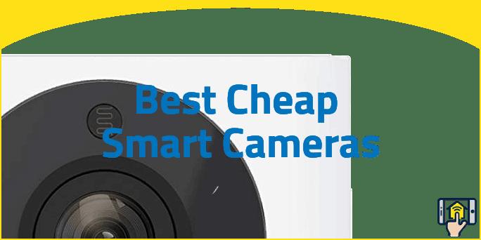 Best Cheap Smart Cameras