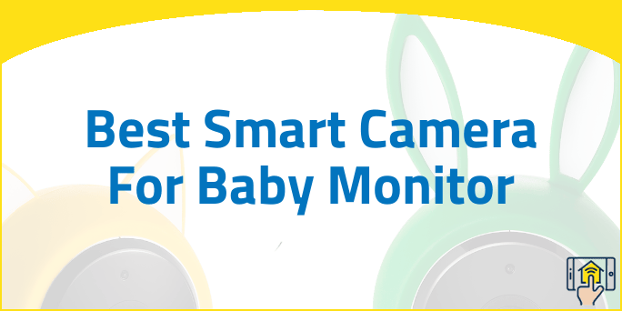 Best Smart Camera For Baby Monitor