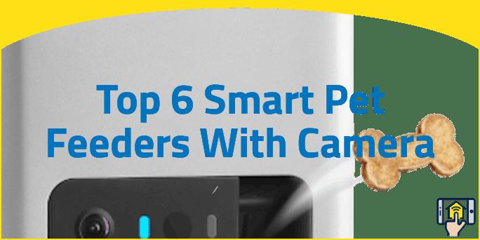 Top 6 Smart Pet Feeders With Camera