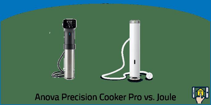 Anova Precision Cooker Pro vs. Joule