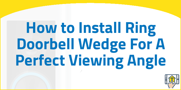How to Install Ring Doorbell Wedge For A Perfect Viewing Angle